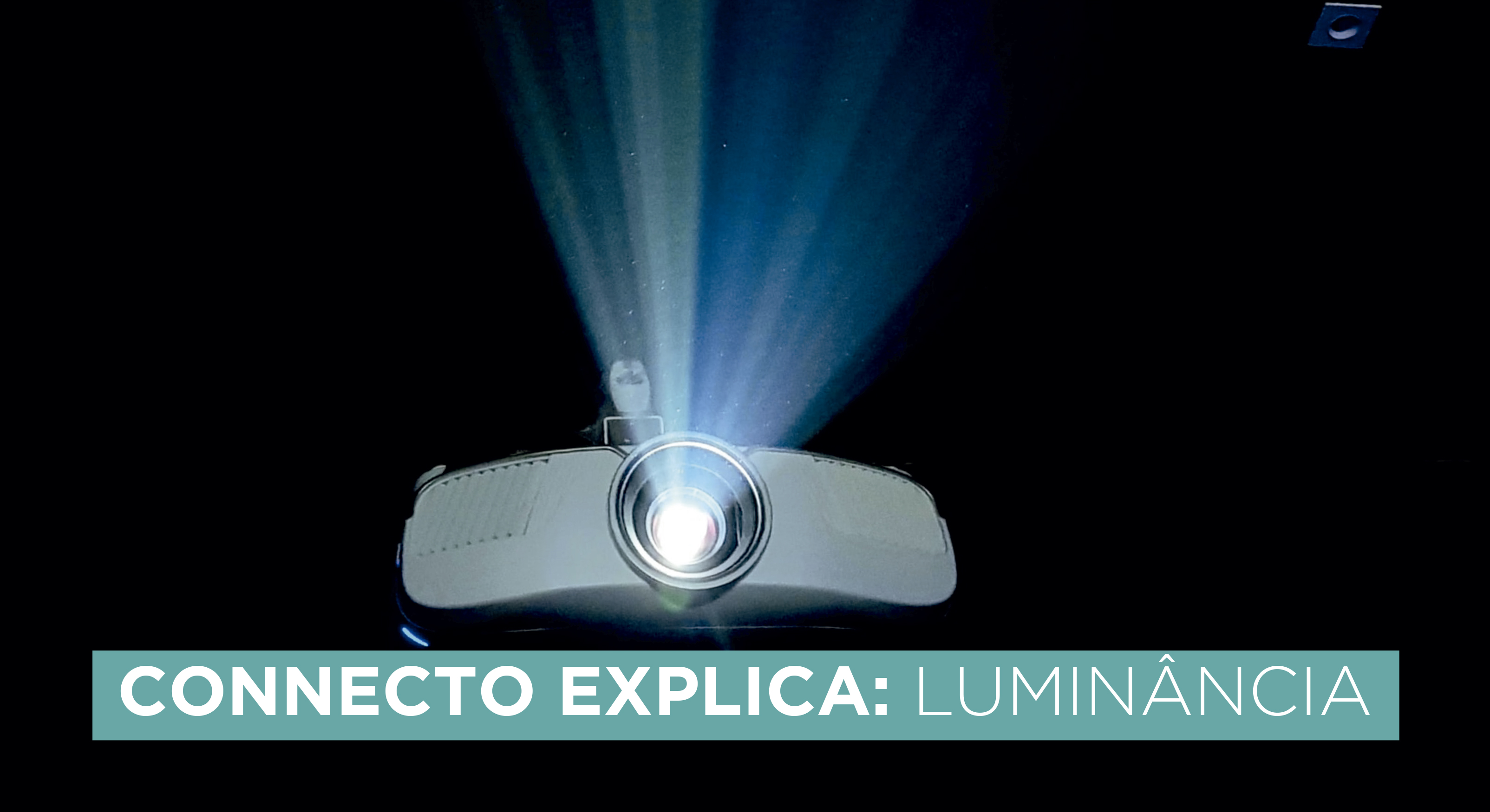Connecto explica - Luminância: